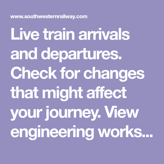 Live Train Arrivals And Departures Check For Changes That Might Affect Your Journey View Engineering Works Get A Live Train Traveling By Yourself Departures