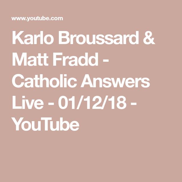 Karlo Broussard & Matt Fradd - Catholic Answers Live - 01/12