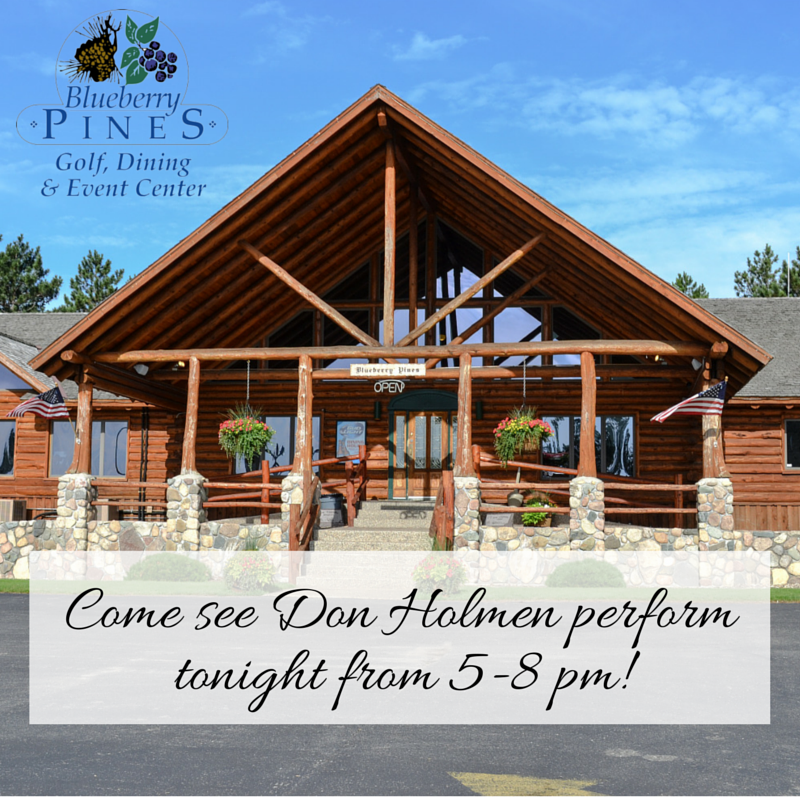 Come enjoy a delicious prime rib dinner and watch Don Holmen perform tonight from 5-8pm!