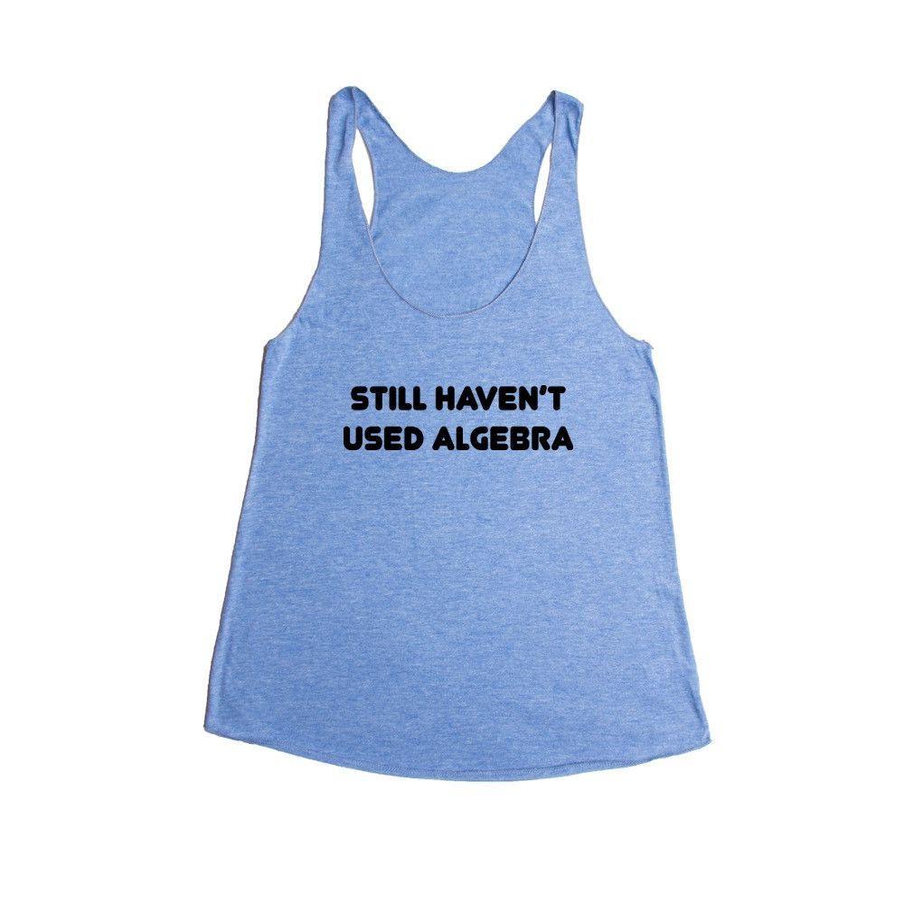 Still Haven't Used Algebra Math Mathematics Student Students Teacher Teachers Education Educate School Schools SGAL10 Women's Racerback Tank