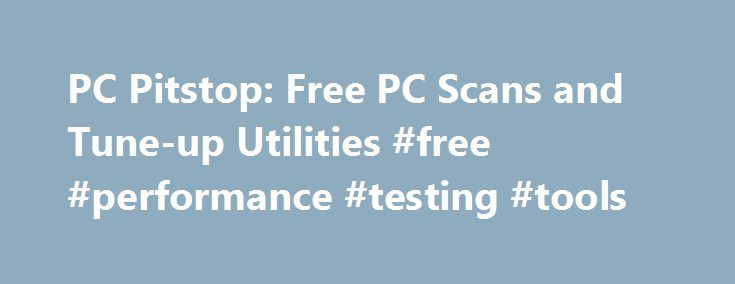 PC Pitstop: Free PC Scans and Tune-up Utilities #free #performance ...