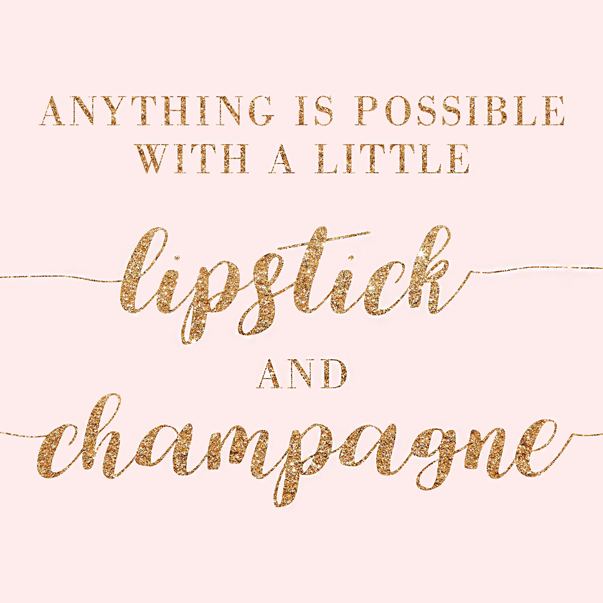 Anything is possible with a little lipstick and champagne