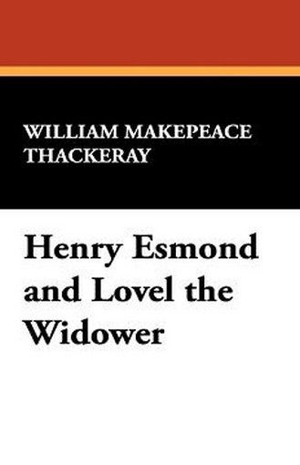 Henry Esmond and Lovel the Widower, by William Makepeace Thackeray (Paperback)