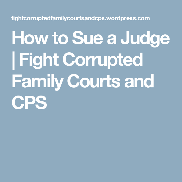 How to Sue a Judge | DISMANTLE CPS | Family court, Legal