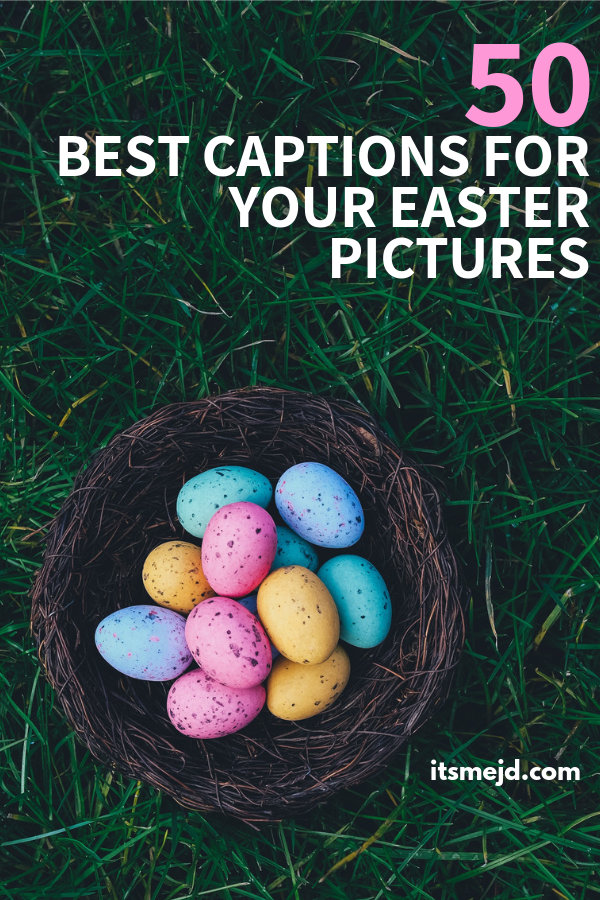 50 Egg-cellent Captions And Quotes For Your Easter Pictures
