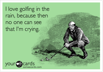 Today S News Entertainment Video Ecards And More At Someecards Someecards Com Golf Humor Golf Quotes Funny Golf Quotes