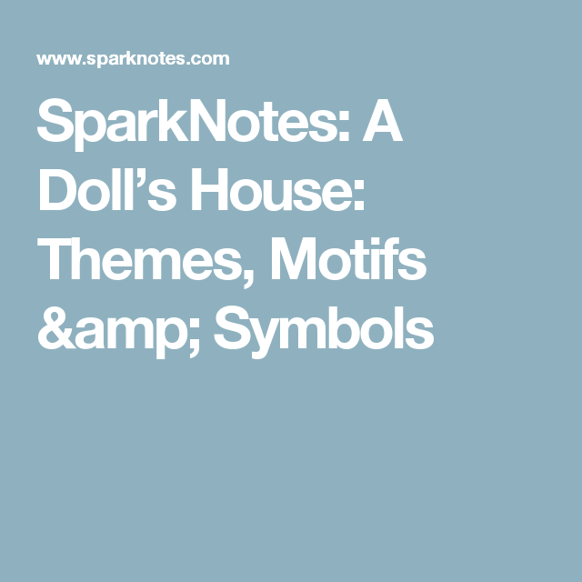 Sparknotes A Dolls House Themes Motifs Symbols Realism