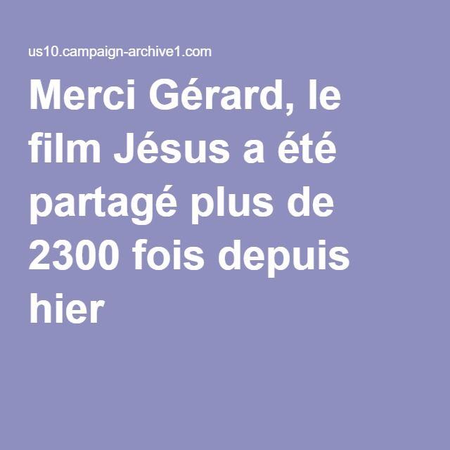 Merci Gérard, le film Jésus a été partagé plus de 2300 fois depuis hier !