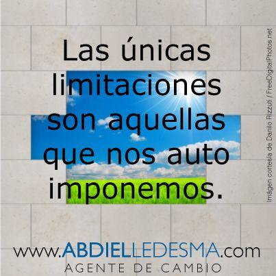 Las únicas limitaciones son aquellas que nos auto imponemos.