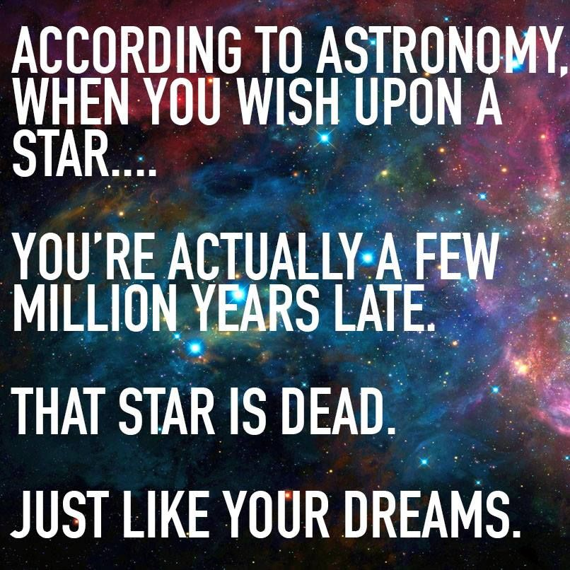 According to astronomy when you wish upon a star youre