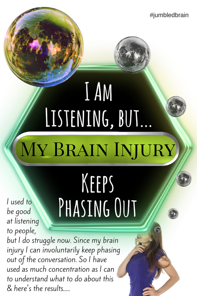 I am listening... my brain injury just keeps phasing out #jumbledbrain