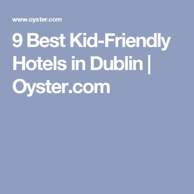 9 Best Kid-Friendly Hotels in Dublin   Oyster.com