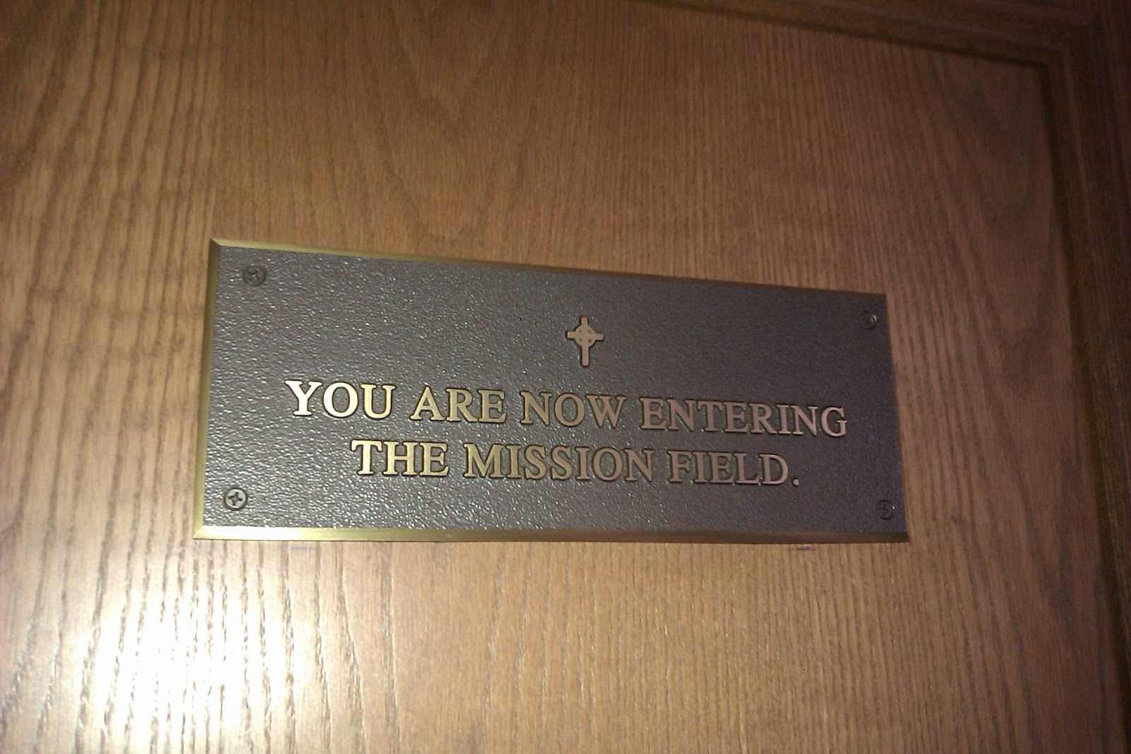 You are now entering the Mission Field. I want this sign