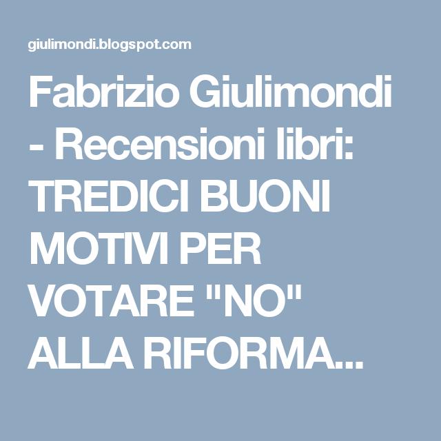 """Fabrizio Giulimondi - Recensioni libri: TREDICI BUONI MOTIVI PER VOTARE  """"NO"""" ALLA RIFORMA..."""