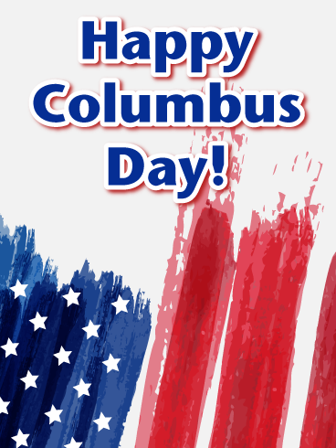 With A Watercolor Depiction Of The American Flag This Columbus Day Card Is A Symbolic Way To Celebrate Whi Happy Columbus Day Columbus Day Birthday Greeting Cards