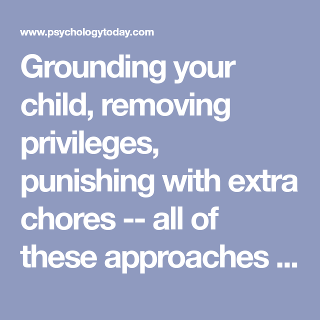 Grounding your child, removing privileges, punishing with ...