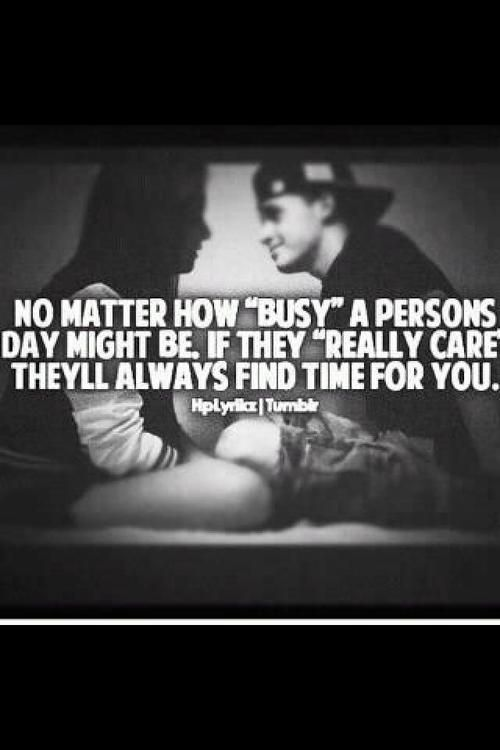 If you care about someone, 'busy' does not exist.