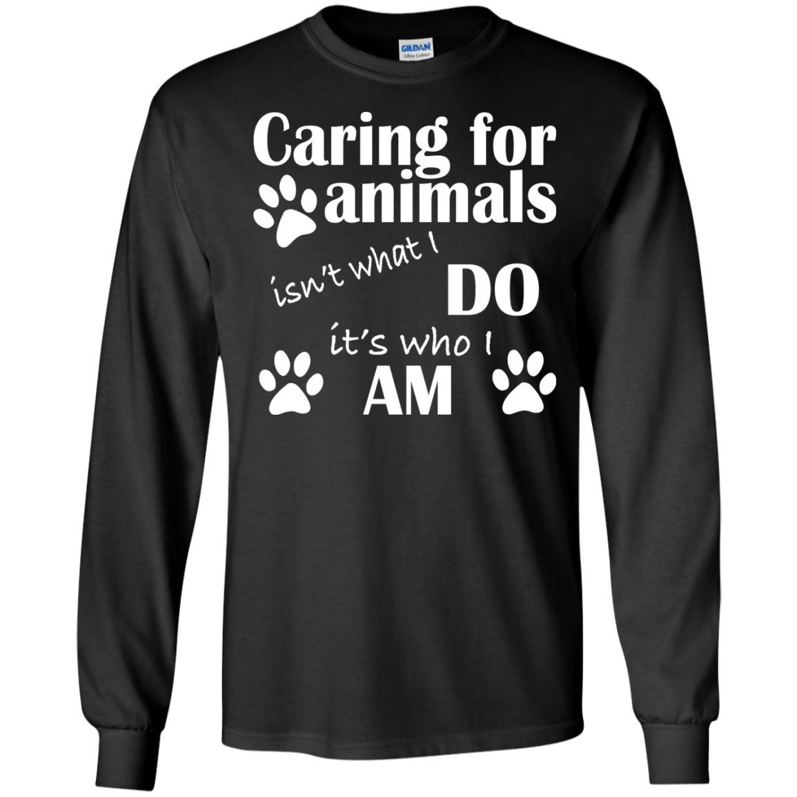 Carring For Animals Isnt What I Do Its Who I Am Long Sleeve Tees