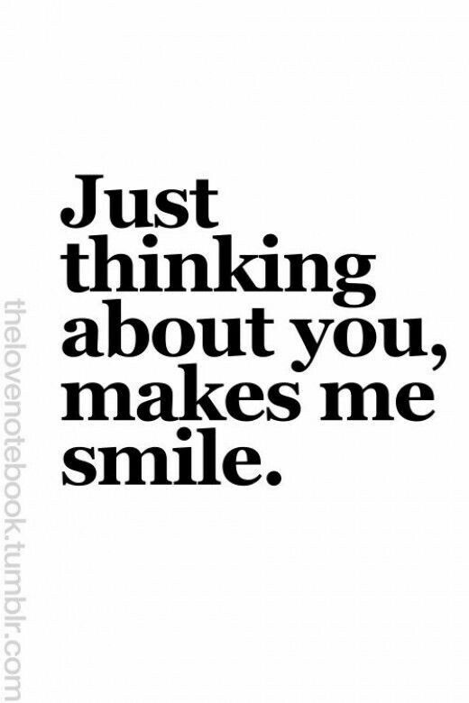 Just Thinking About You Makes Me Smile Love Quotes