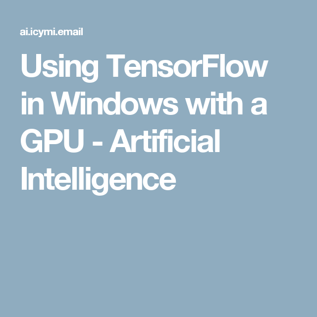 Using TensorFlow in Windows with a GPU - Artificial