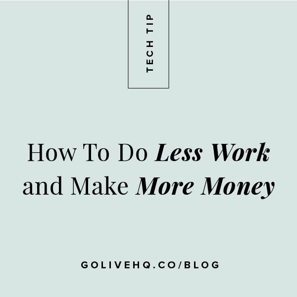 How To Do LESS Work & Make MORE Money — GO LIVE