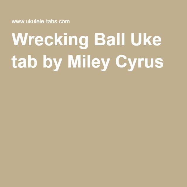 Wrecking Ball Uke Tab By Miley Cyrus Ukulele Pinterest Miley