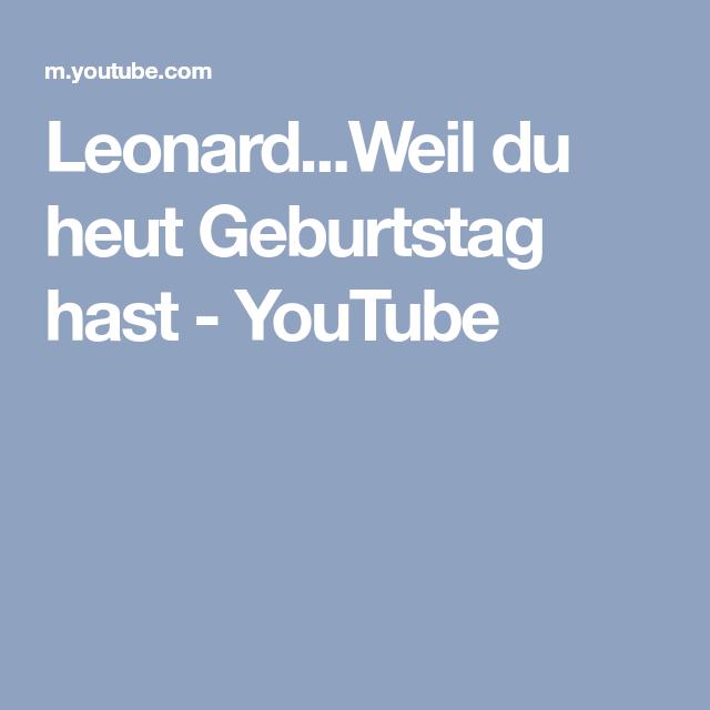 Leonard Weil Du Heut Geburtstag Hast Youtube Grusse Pinterest
