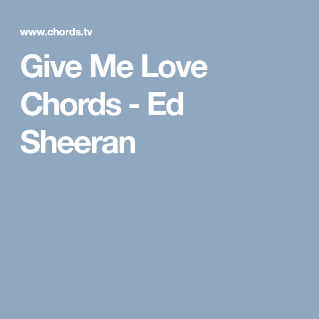 Give Me Love Chords - Ed Sheeran | chords for guitsr | Pinterest