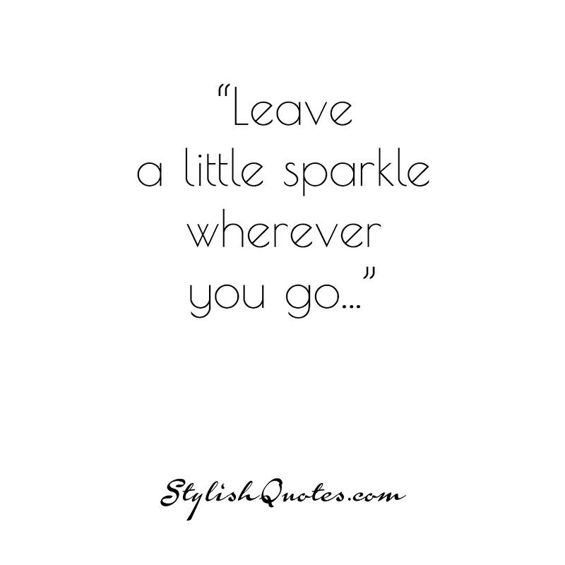 Leave a little sparkle... For more fashion quotes go to stylishquotes.com