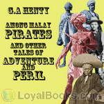 Among Malay Pirates and Other Tales of Peril and Adventure by George Alfred Henty
