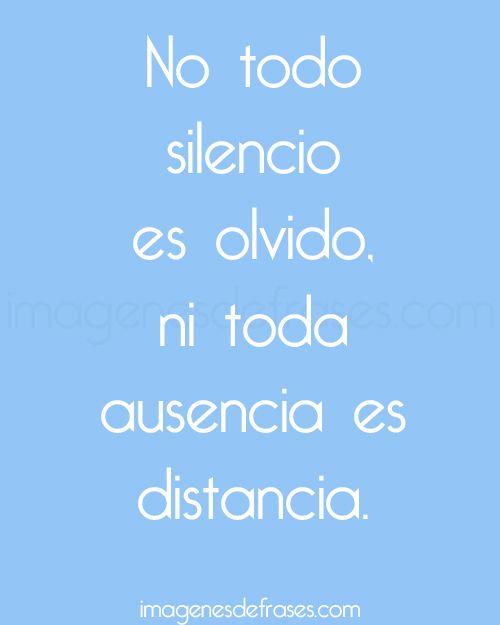 No Todo Silencio Es Olvido Ni Toda Ausencia Es Distancia