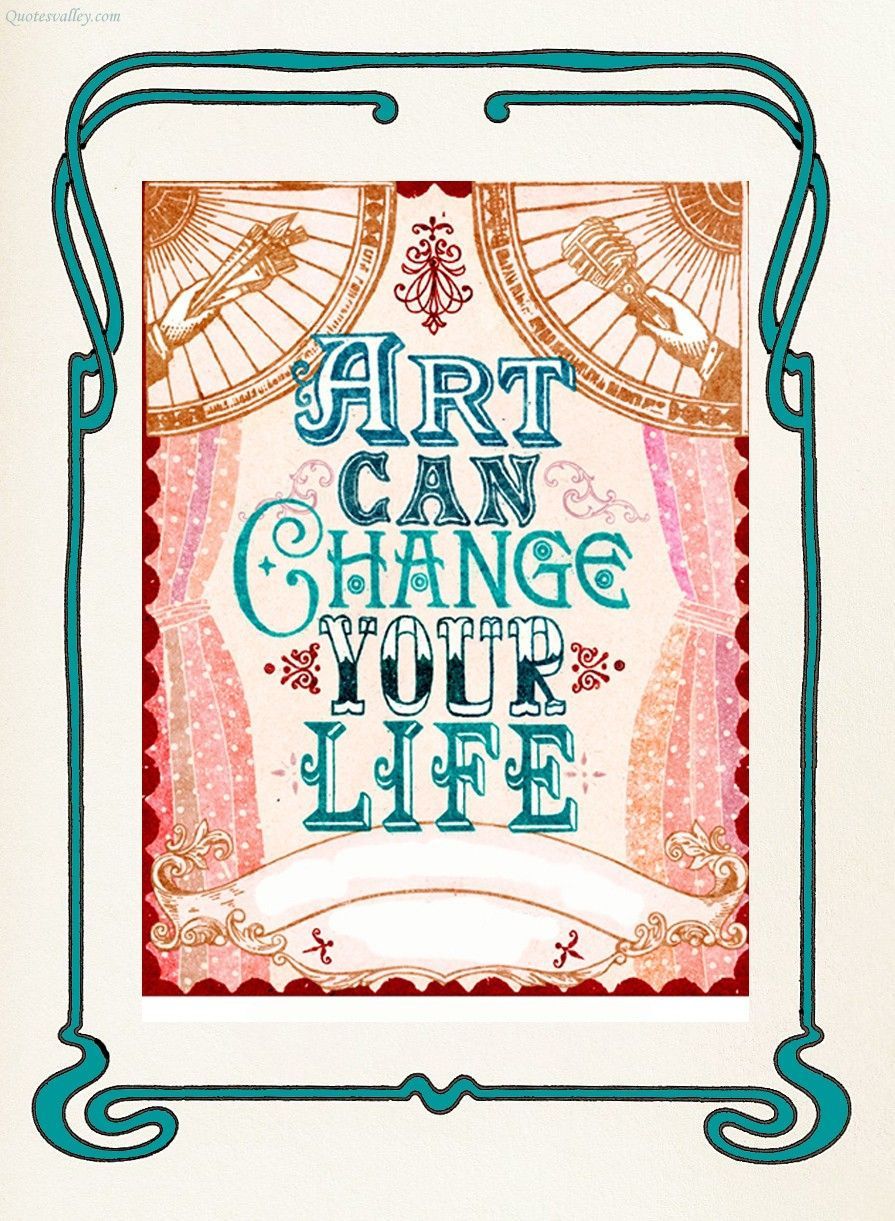 Art can change your life.