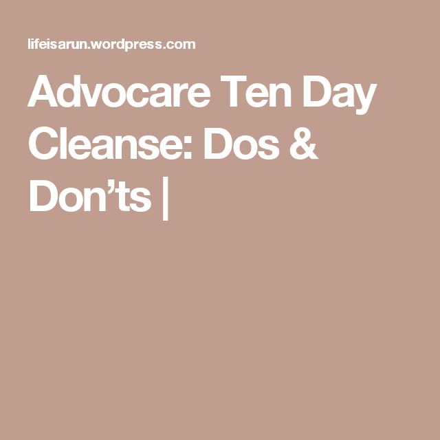 Advocare Ten Day Cleanse: Dos & Don'ts |