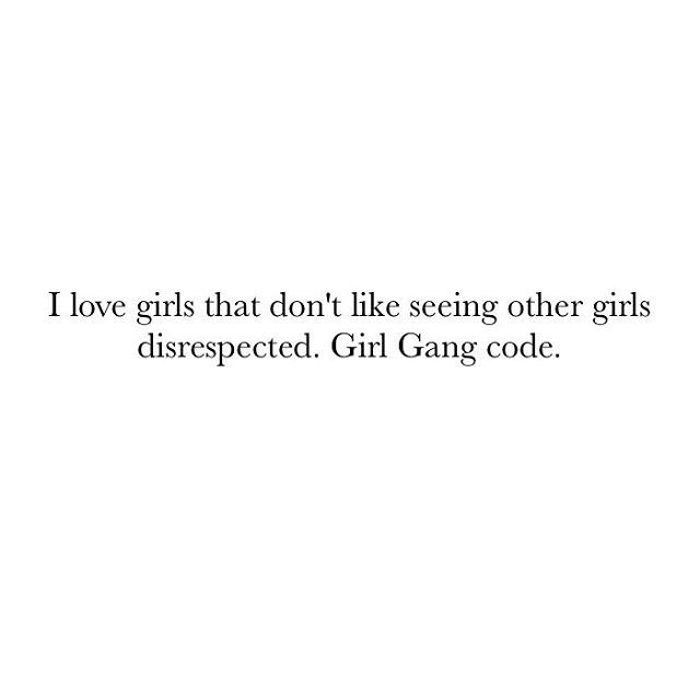I love girls that don't like seeing other girls disrespected