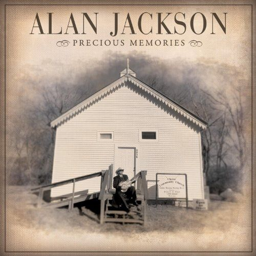 Precious Memories Alan Jackson Albums Songs For Sons Mother