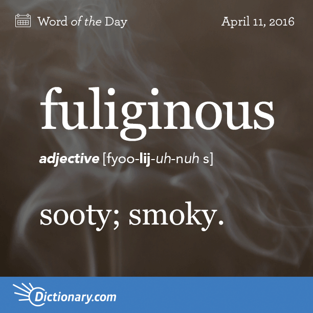 Fuliginous - sooty  Origin Fuliginous can be traced to the