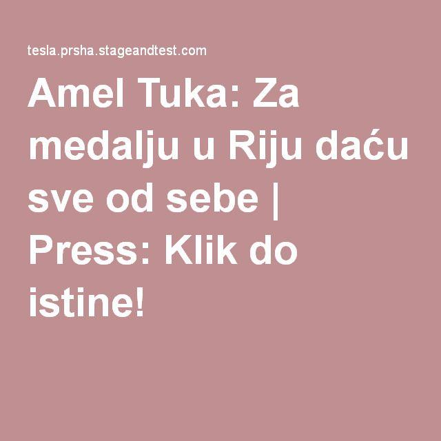 Amel Tuka: Za medalju u Riju daću sve od sebe | Press: Klik do istine!