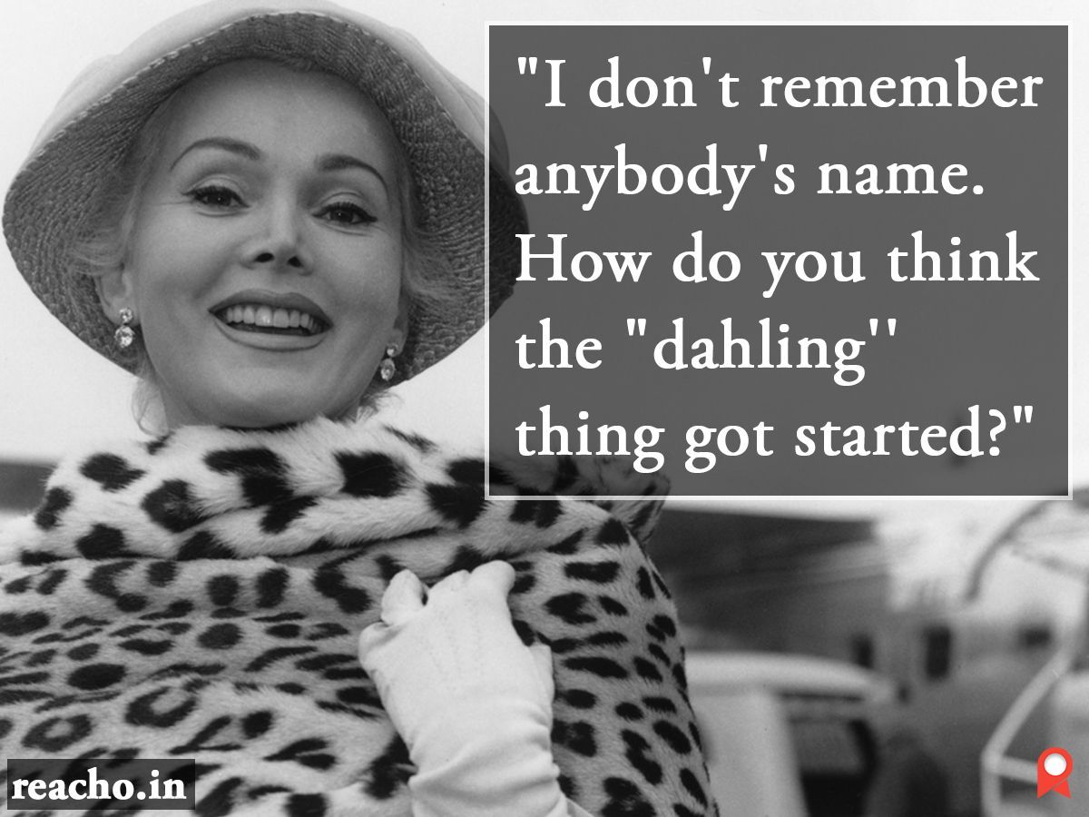 "Zsa Zsa Gabor Quotes Zsa Zsa Gabor Quotes ""i Don't Remember Anybody's Namehow Do You"