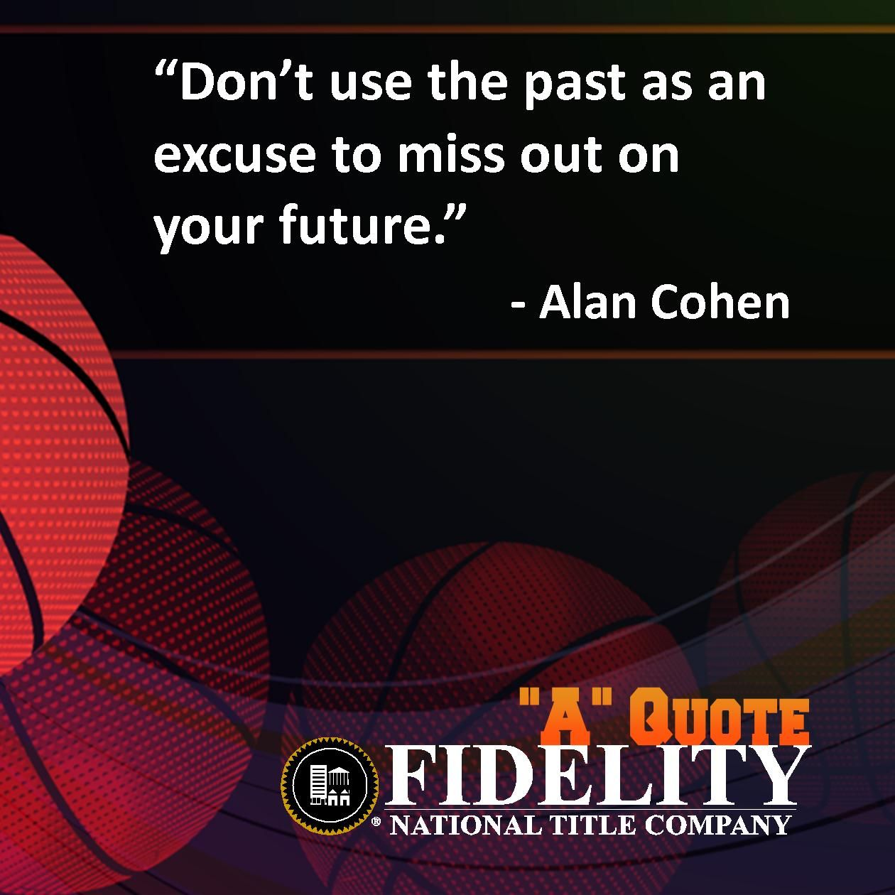 """A"" Quote with Fidelity National Title Company (Colorado):  ""Don't use the past as an excuse to miss out on your future."" – Alan Cohen"