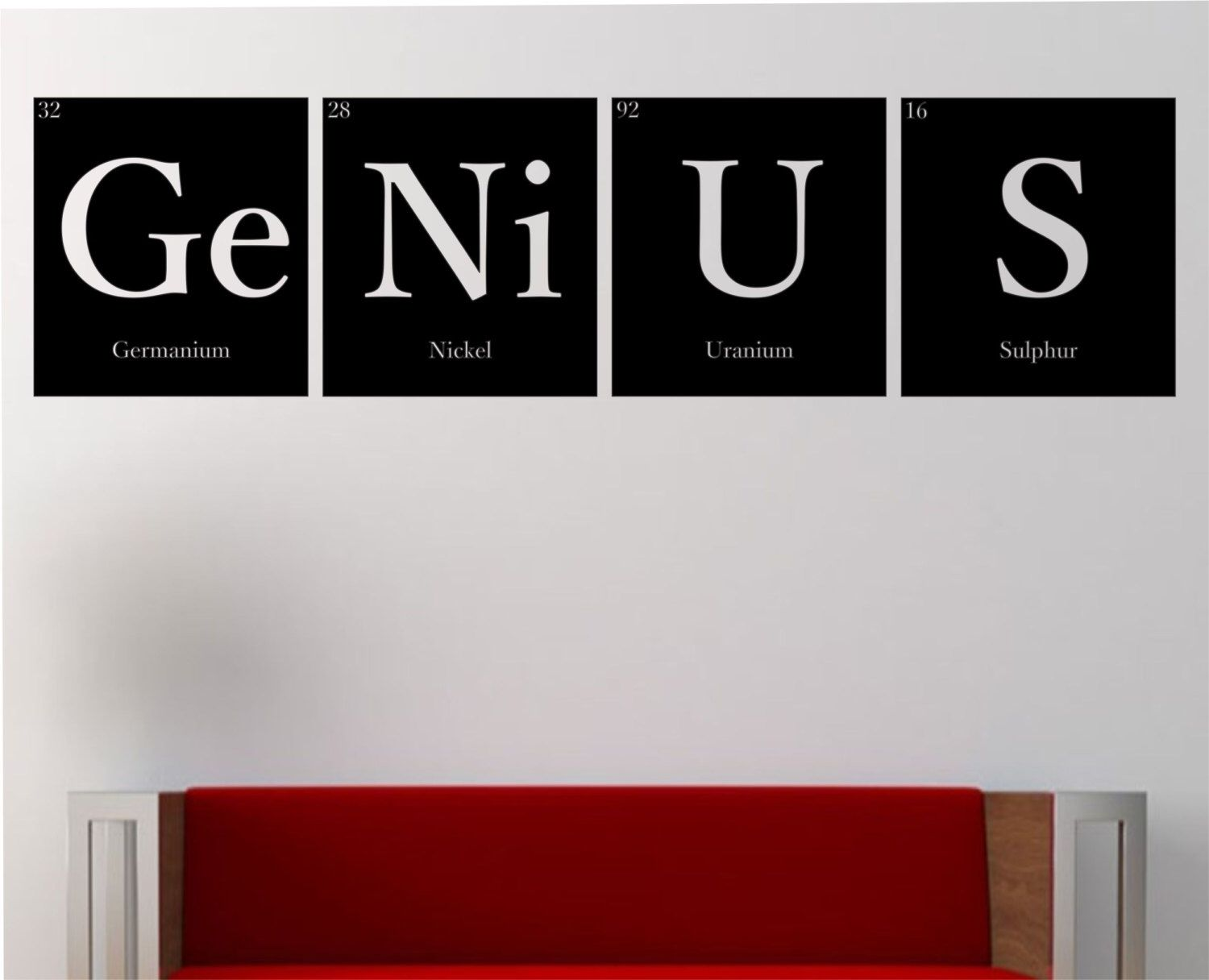 GENIUS Periodic Table Elements Vinyl Wall Decal Sticker Art Decor Bedroom Design Mural Science Geek nerd educational education smart home is part of bedroom Decoration Geek - Default Color is Black  (You do have the option of choosing another color listed in the second picture that's provided) Size 11 inches x 42 inches Decal will come in two pieces GE, NI in one piece and U,S in another piece  The picture shown is for display purposes only and is not the actual size of the Decal  Please view the Size listed above for the correct measurements  Thank you                                                                              Our Innovative inexpensive Wall Vinyl Decals are the new trend in interior and exterior designs to reinvent your space!   This decal would be perfect on any wall of your home or anywhere you would love to place it!  The Vinyl is very easy to apply while keeping it mess and damage free  Simple Peel & stick process  Removes in seconds without damaging your paint  Included in each order will be Easy to follow instructions  Instantly brightens up your space  Please note! We do Custom Work per request! Securely package in a thick mailing tube! Made to arrive safe and undamaged! Upgrade your space with this amazing design!