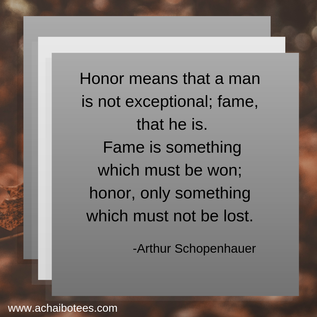 Honor Means That A Man Is Not Exceptional Fame That He Is Fame Is Something Which Must Be Won Honor Onl Inspirational Quotes Lettering Arthur Schopenhauer