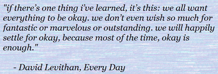 If There S One Thing I Ve Learned It S This We All Want Everything To Be Okay We Don T Even Wish So Much For Fantastic O Good Times David Levithan Its Okay
