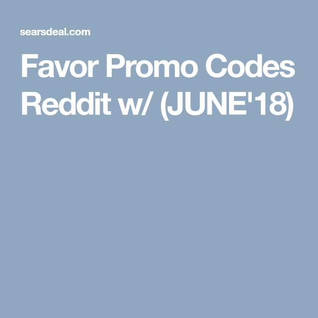 May 20 Favor Promo Codes For Existing Users 2020 Reddit Promo Codes Coding Promo Codes Coupon