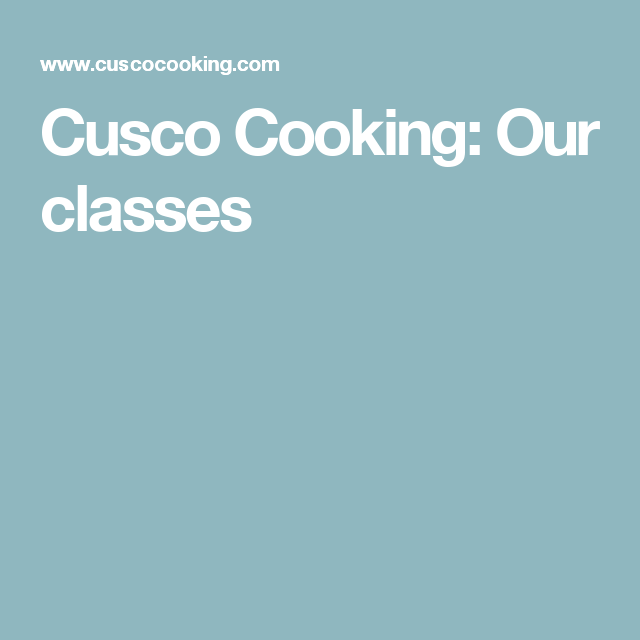 Cusco Cooking: Our classes