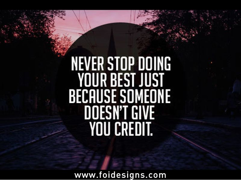 Never Stop Doing Your Best Just Because Someone Doesnt