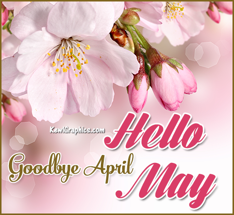 Goodbye April Hello May Graphic plus many other high ...