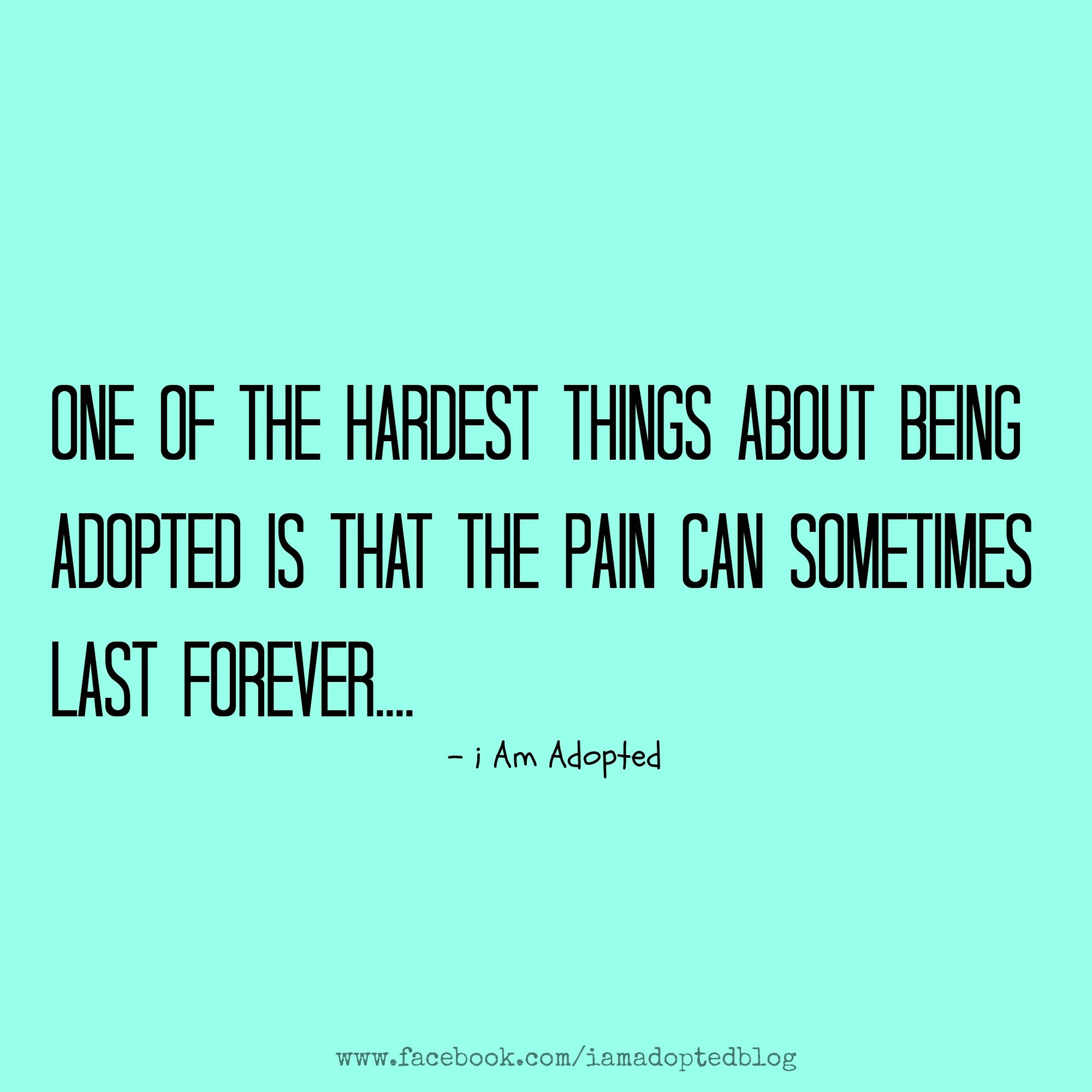 Quotes About Adoption One Of The Hardest Things About Being Adopted Is That The Pain Can