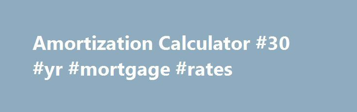 Amortization Calculator #30 #yr #mortgage #rates   mortgage