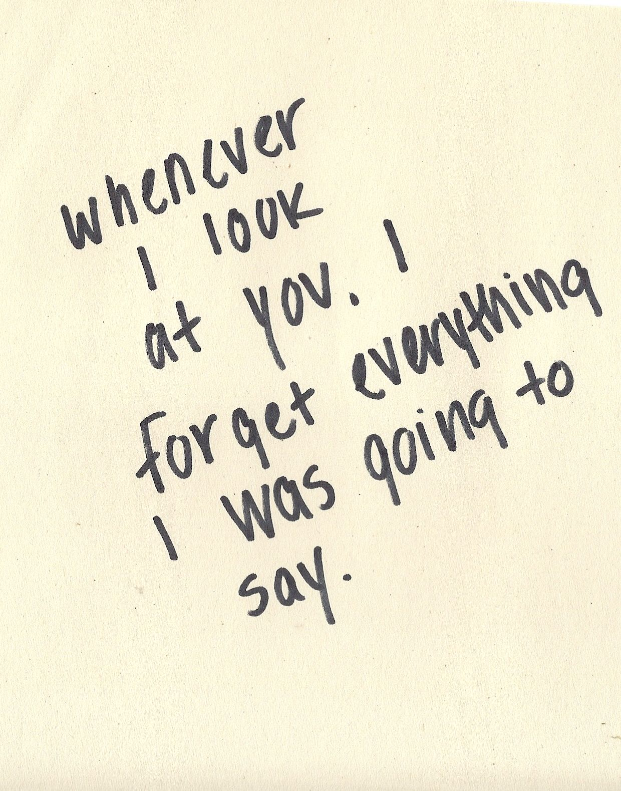 Whenever I Look At You I Forget Everything I Was Going To Say Crush Quotes For Him Crush Quotes Quotes