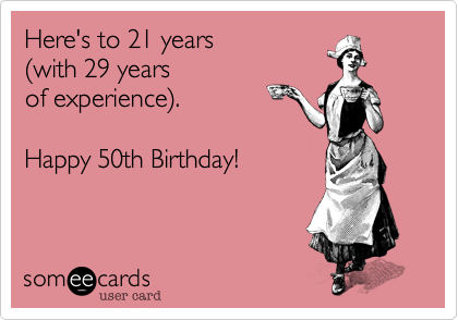 Free Birthday Ecard Heres To 21 Years 28with 29 Of Experience29 Happy 50th